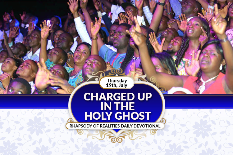 Today's Rhapsody Devotional- 'CHARGED UP IN THE HOLY GHOST'