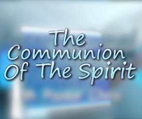 THE COMMUNION OF THE SPIRIT