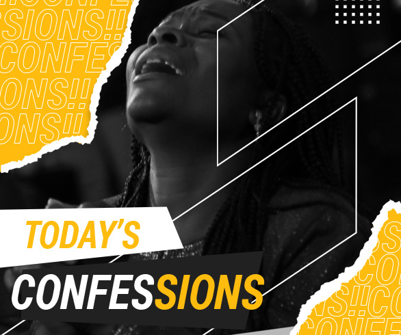 TODAY'S CONFESSIONS WITH PASTOR CHRIS