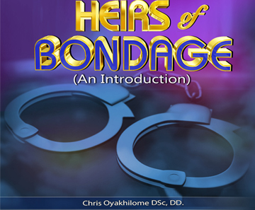 HEIRS OF BONDAGE BY PASTOR CHRIS