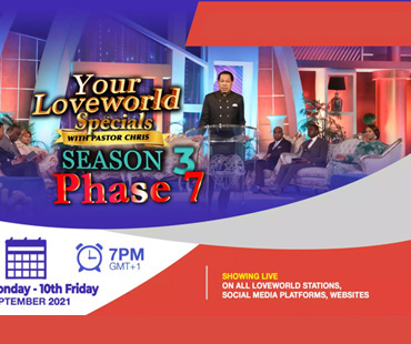 YOUR LOVEWORLD SPECIALS SEASON 3 PHASE 7 WITH PASTOR CHRIS
